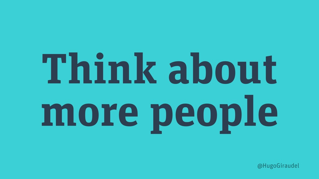 Think about more people @HugoGiraudel