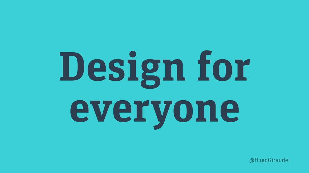 Design for everyone @HugoGiraudel