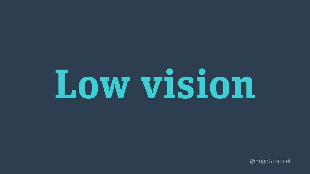Low vision @HugoGiraudel