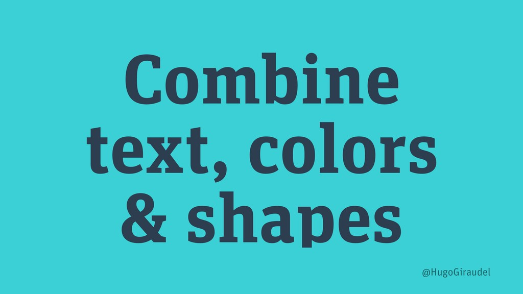 Combine text, colors & shapes @HugoGiraudel