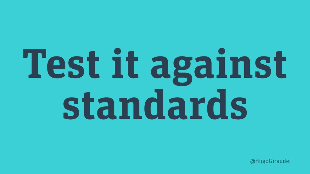 Test it against standards @HugoGiraudel