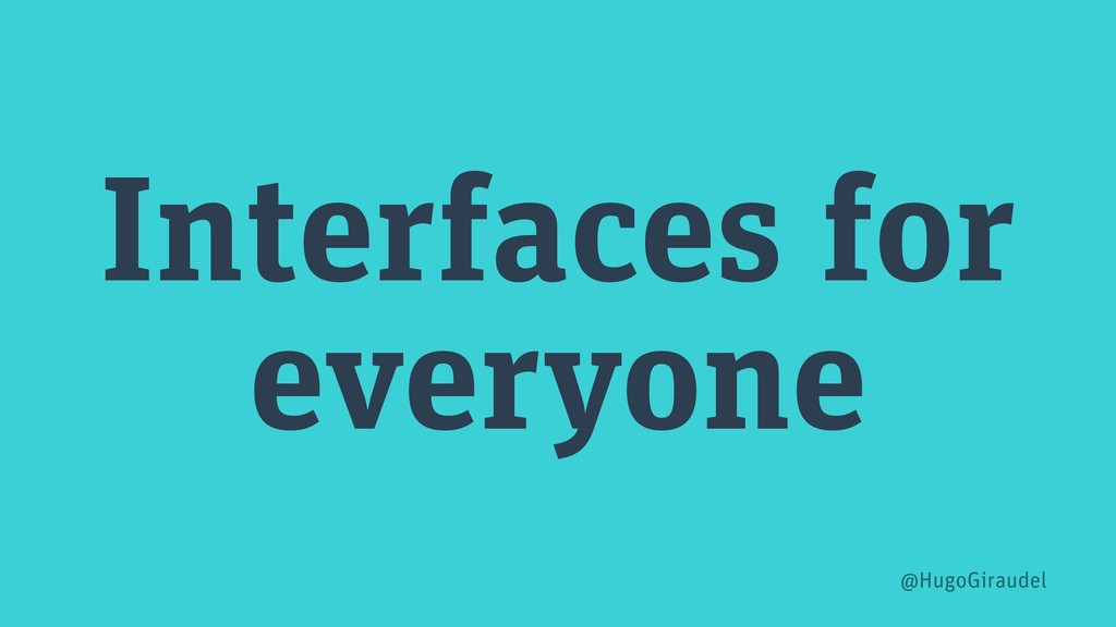 Interfaces for everyone @HugoGiraudel
