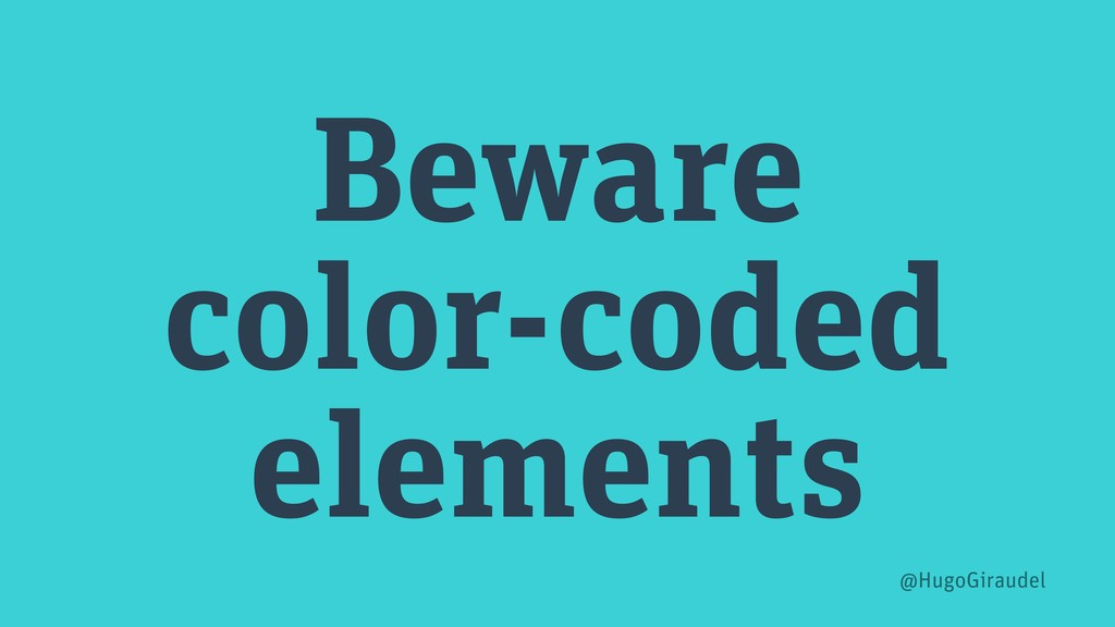 Beware color-coded elements @HugoGiraudel