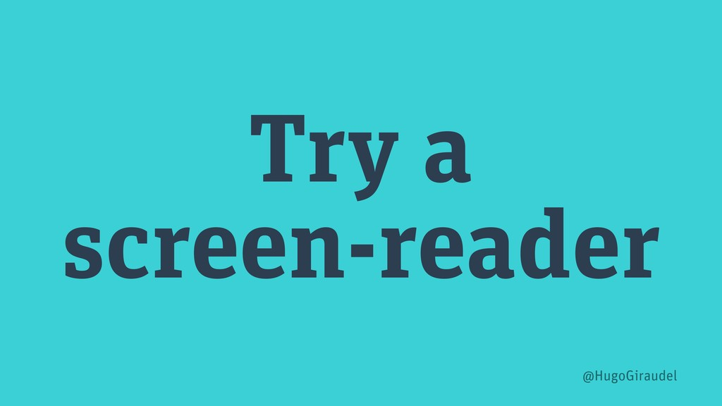 Try a screen-reader @HugoGiraudel