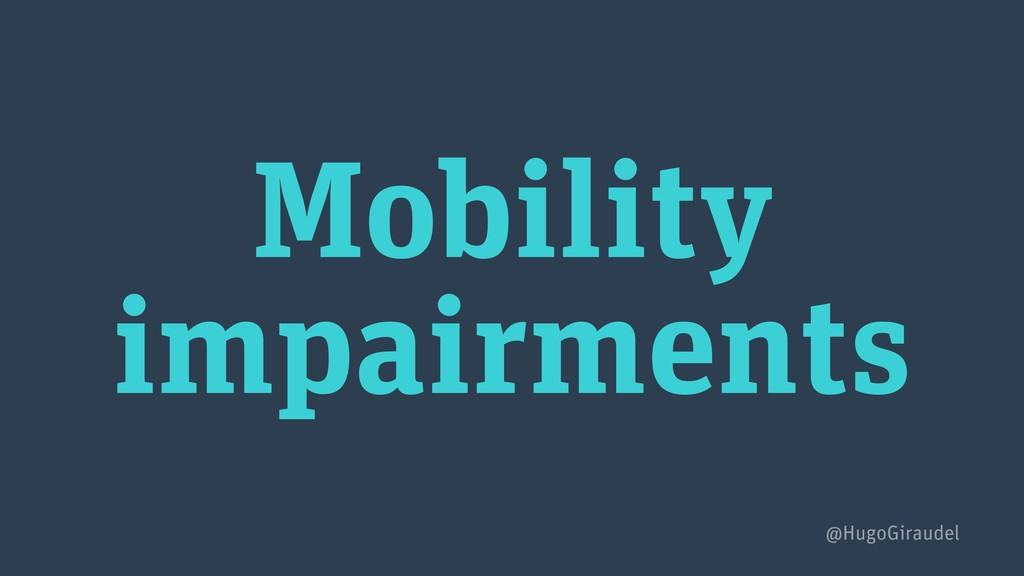 Mobility impairments @HugoGiraudel