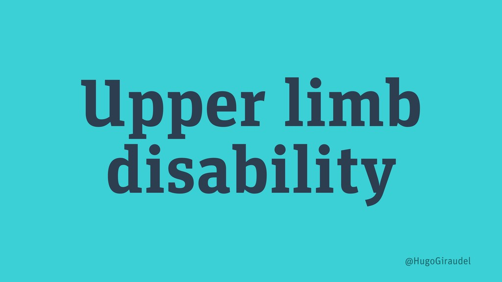 Upper limb disability @HugoGiraudel