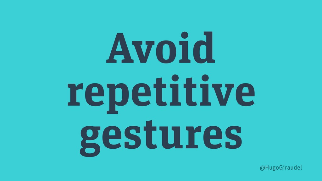 Avoid repetitive gestures @HugoGiraudel