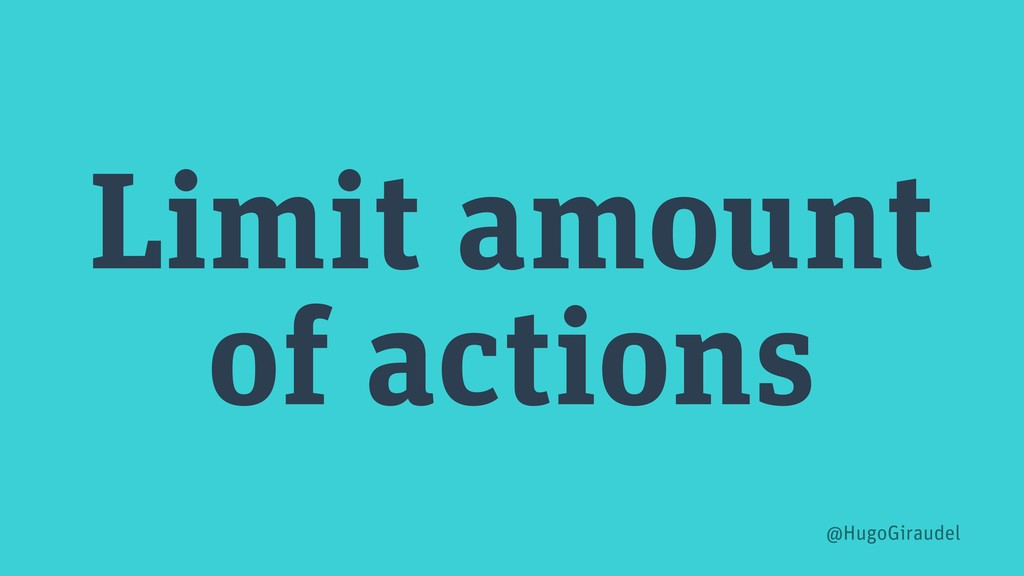 Limit amount of actions @HugoGiraudel