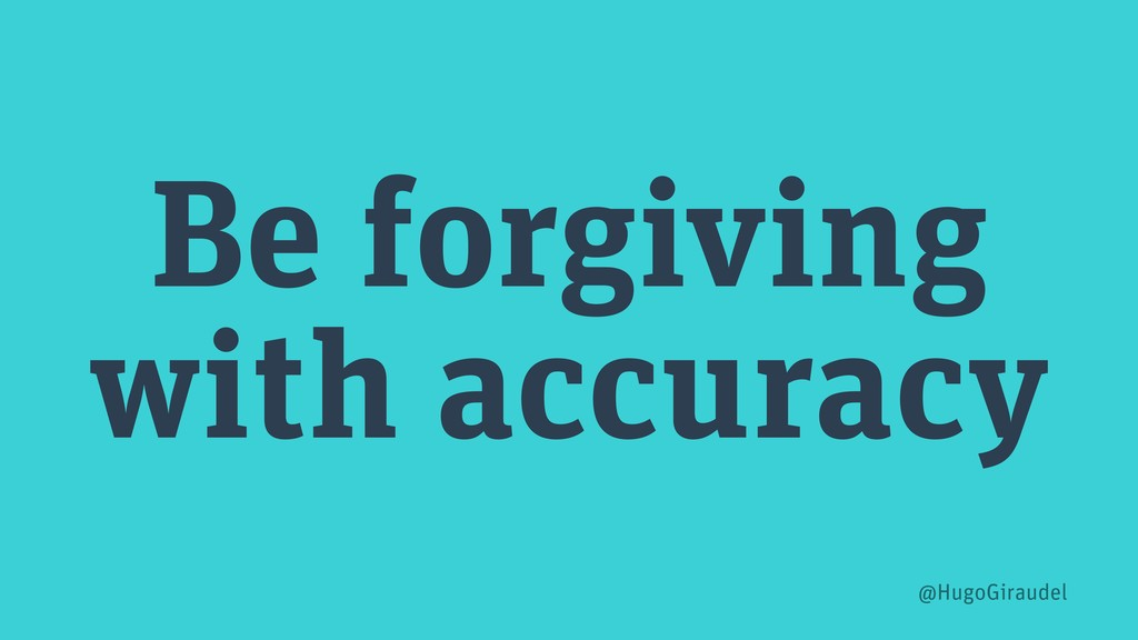 Be forgiving with accuracy @HugoGiraudel