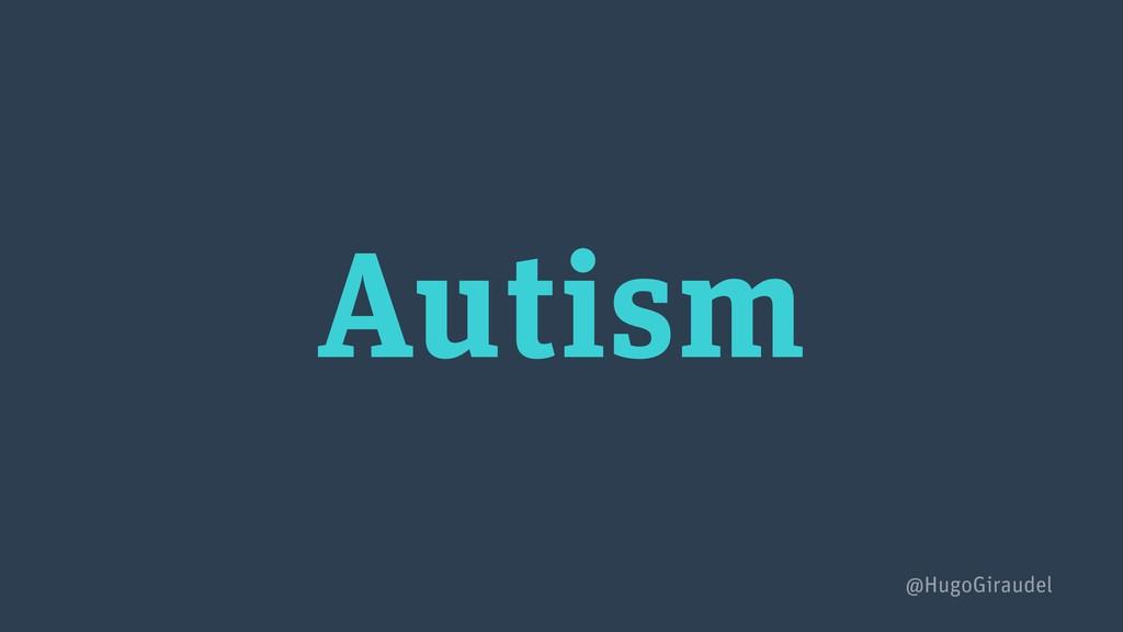 Autism @HugoGiraudel