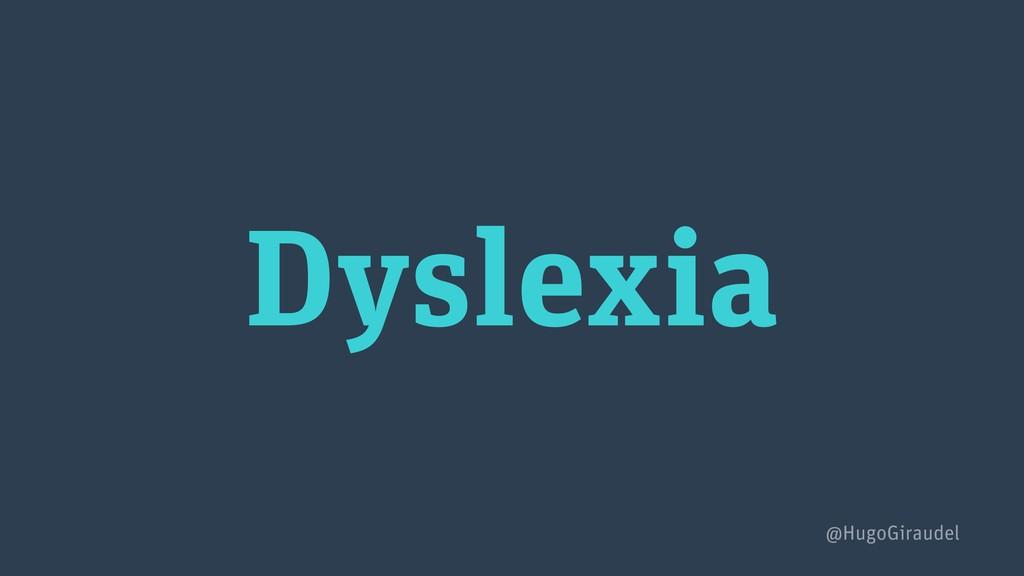 Dyslexia @HugoGiraudel