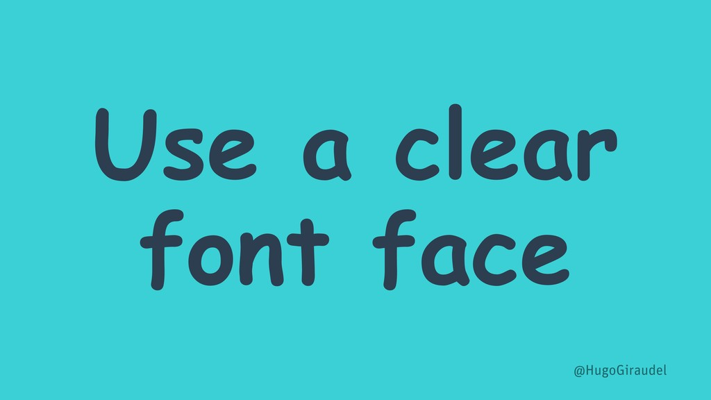 Use a clear font face @HugoGiraudel