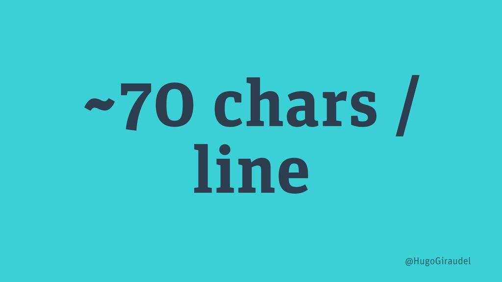 ~70 chars / line @HugoGiraudel