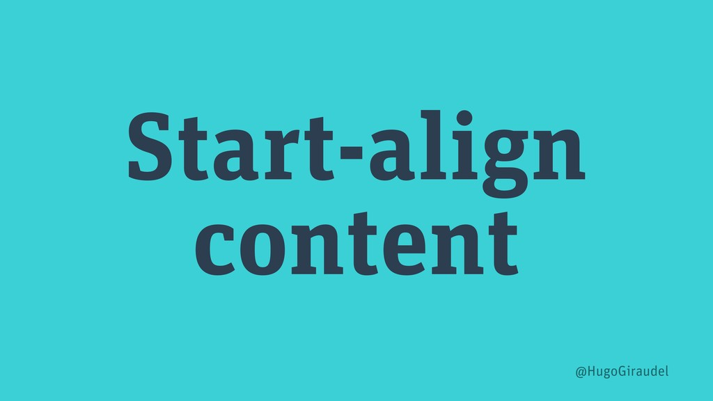 Start-align content @HugoGiraudel