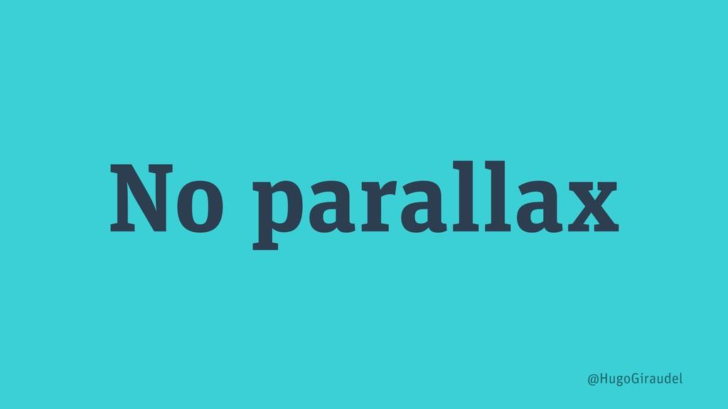 No parallax @HugoGiraudel