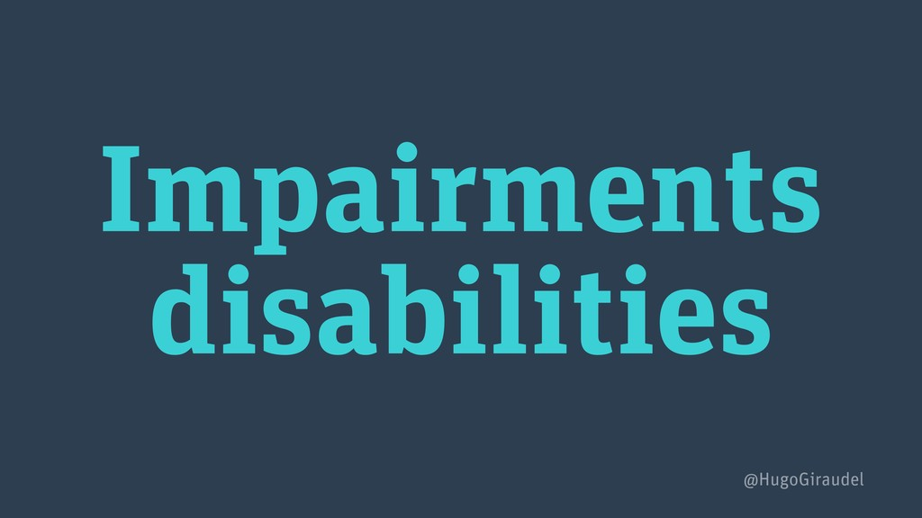 Impairments disabilities @HugoGiraudel