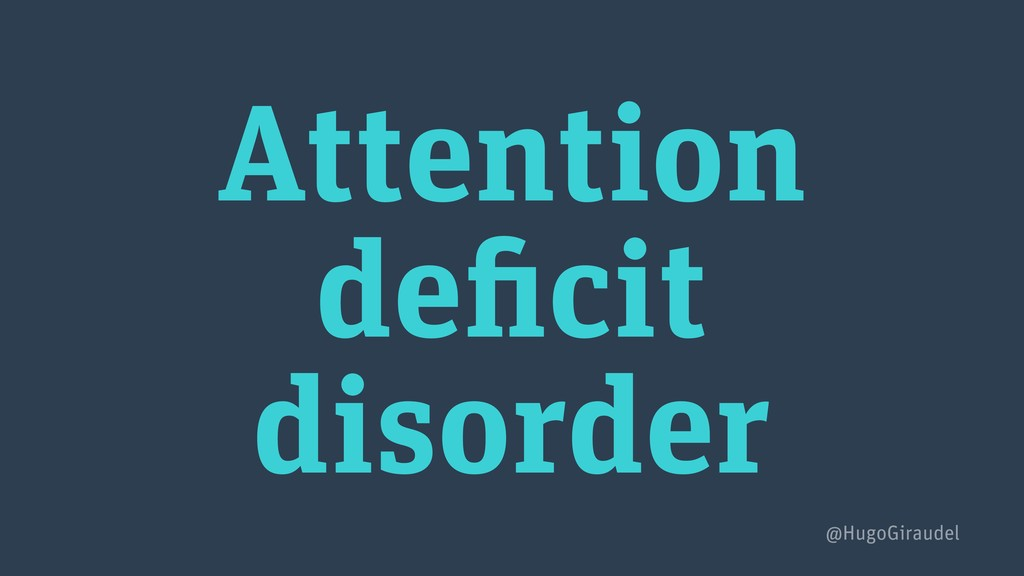 Attention deficit disorder @HugoGiraudel