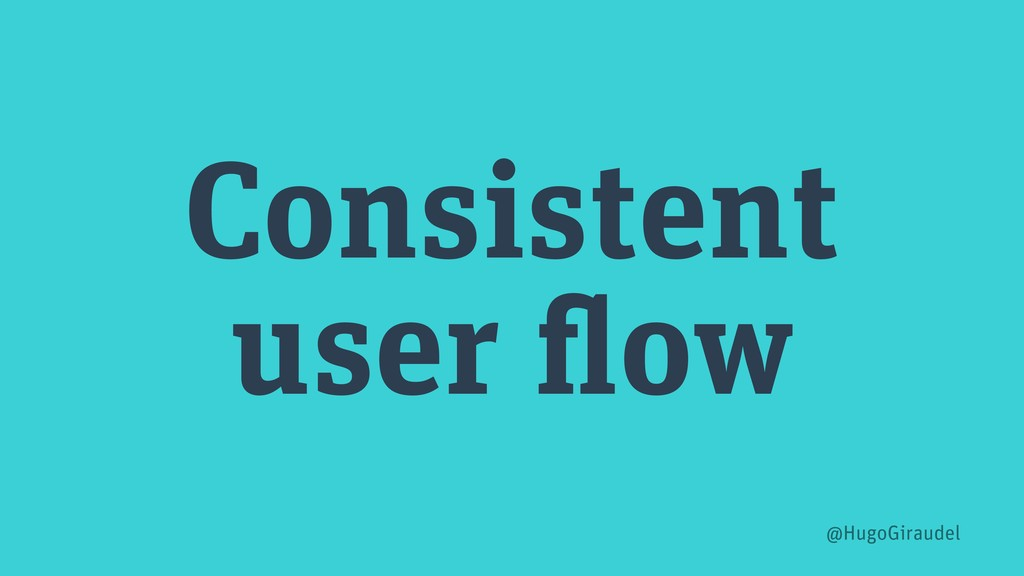 Consistent user flow @HugoGiraudel