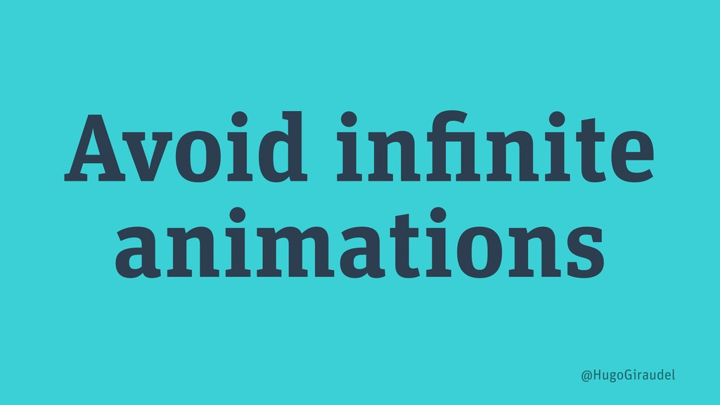 Avoid infinite animations @HugoGiraudel
