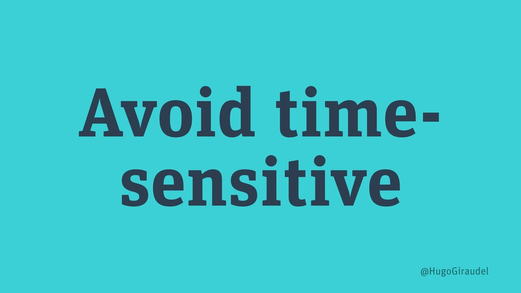 Avoid time- sensitive @HugoGiraudel