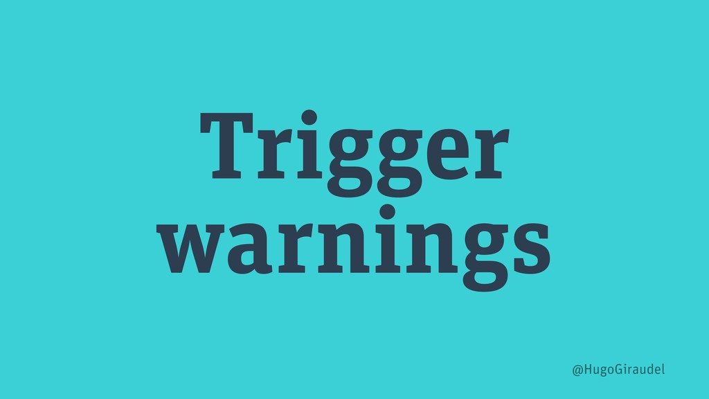 Trigger warnings @HugoGiraudel