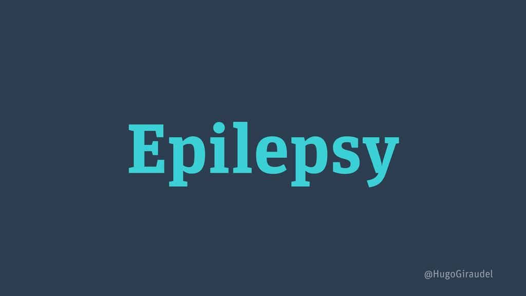 Epilepsy @HugoGiraudel