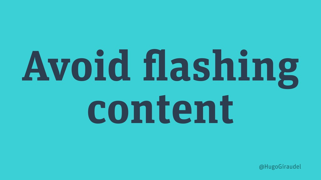 Avoid flashing content @HugoGiraudel