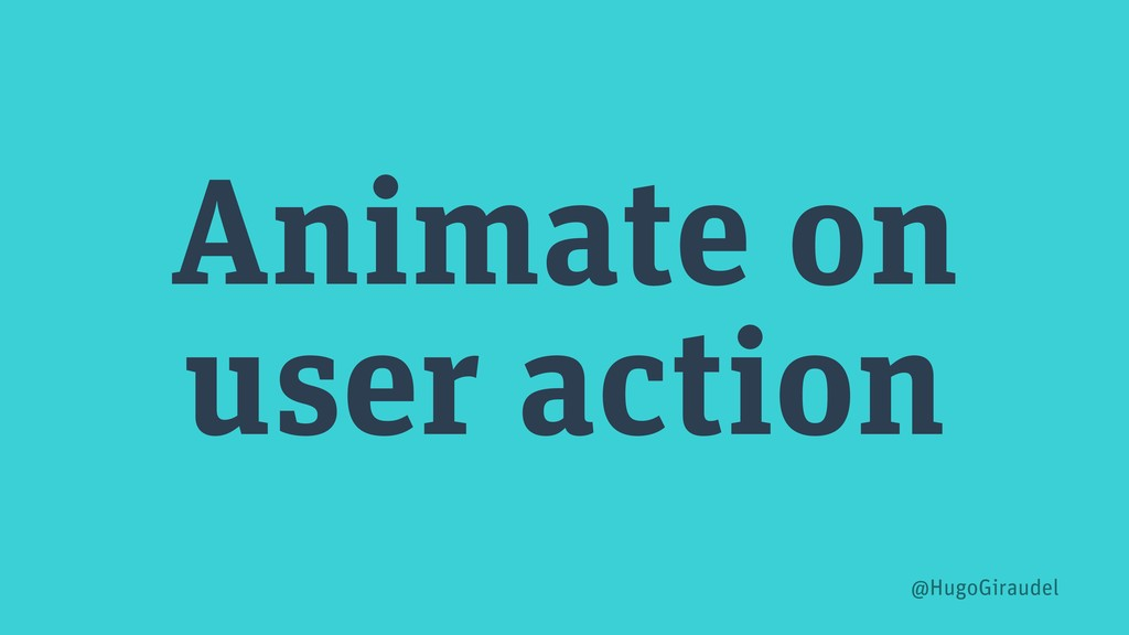 Animate on user action @HugoGiraudel