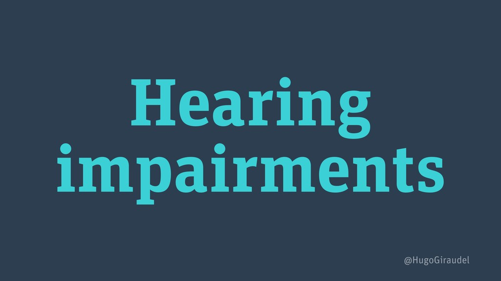Hearing impairments @HugoGiraudel