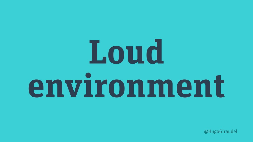 Loud environment @HugoGiraudel