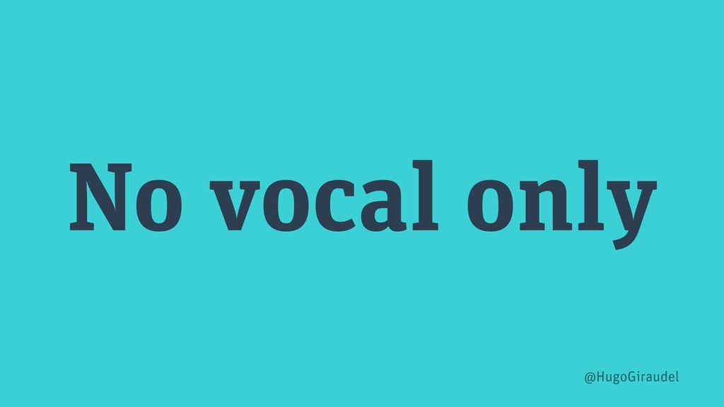 No vocal only @HugoGiraudel