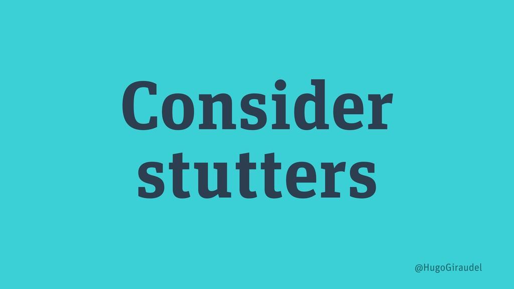 Consider stutters @HugoGiraudel