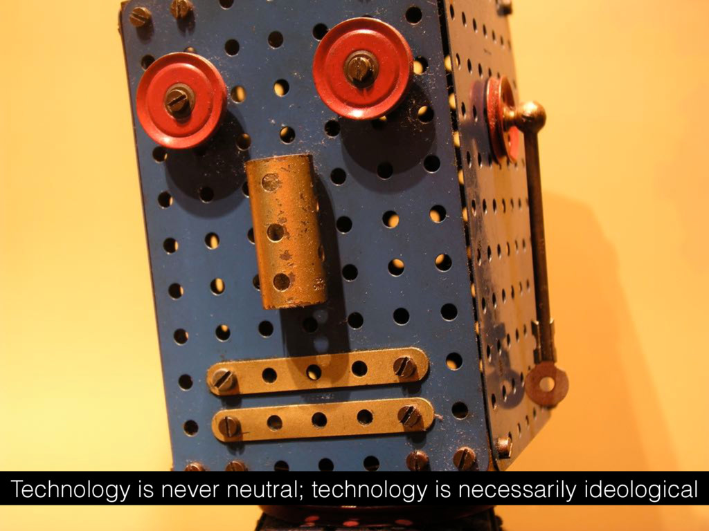 Technology is never neutral; technology is nece...