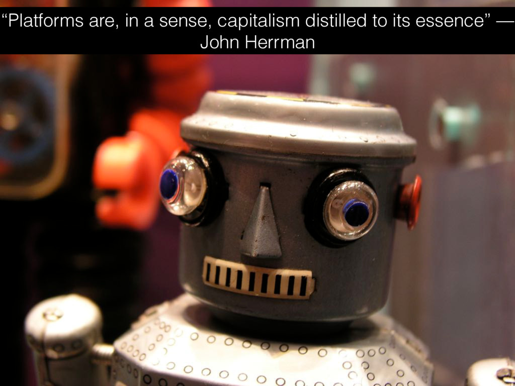 """""""Platforms are, in a sense, capitalism distille..."""