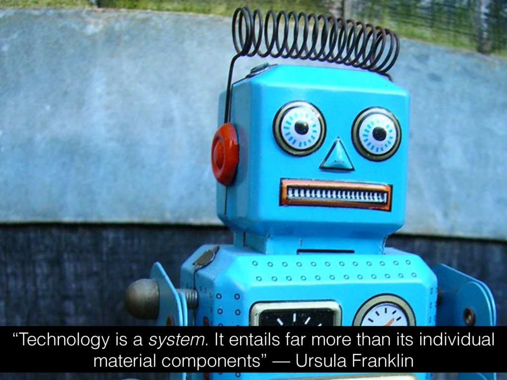 """""""Technology is a system. It entails far more th..."""
