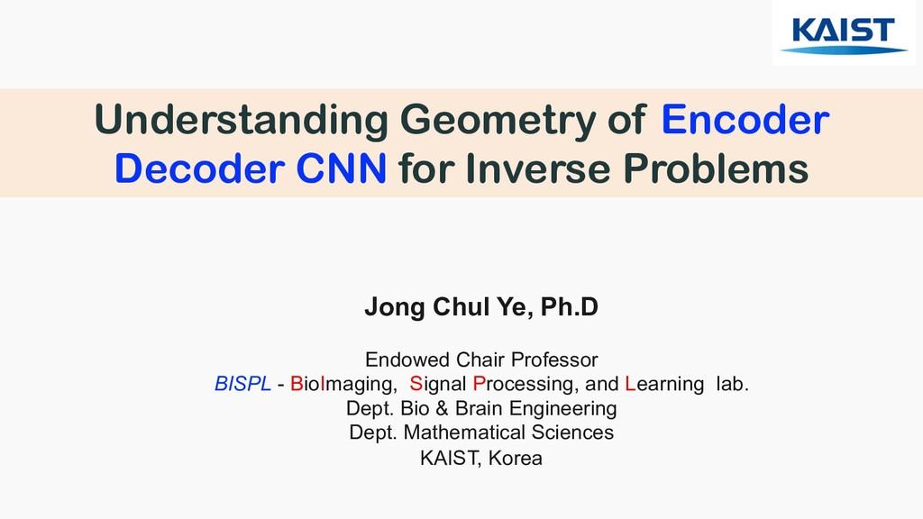Understanding Geometry of Encoder Decoder CNN f...