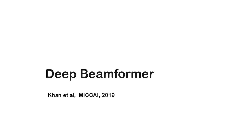 Deep Beamformer Khan et al, MICCAI, 2019