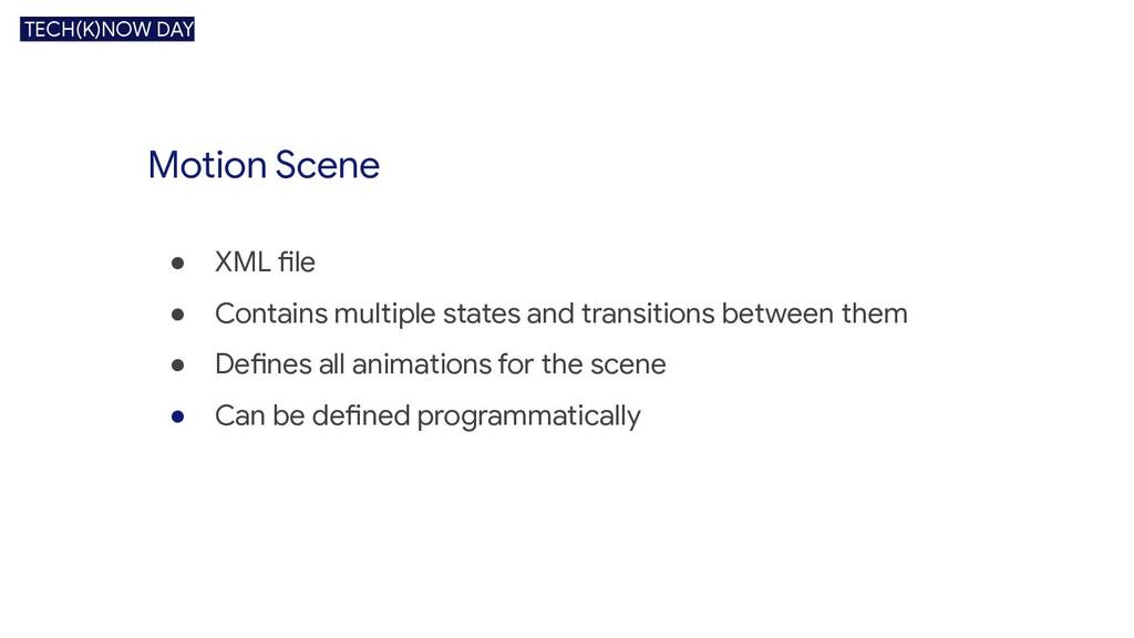 Motion Scene ● XML file ● Contains multiple sta...