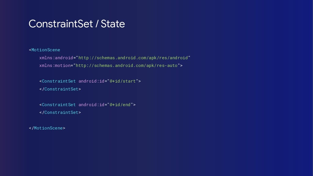 ConstraintSet / State <MotionScene xmlns:androi...