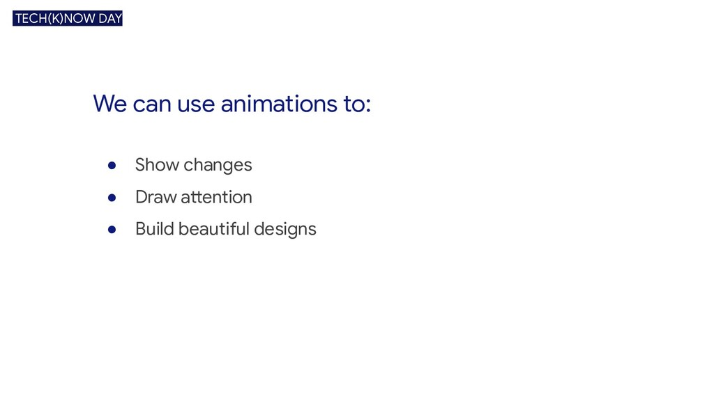 We can use animations to: ● Show changes ● Draw...