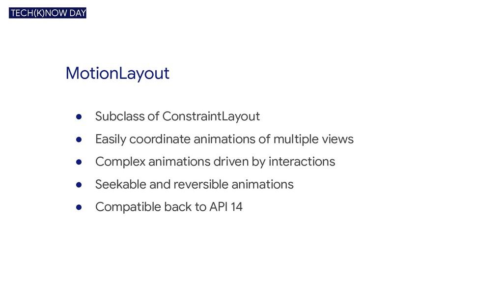 MotionLayout ● Subclass of ConstraintLayout ● E...