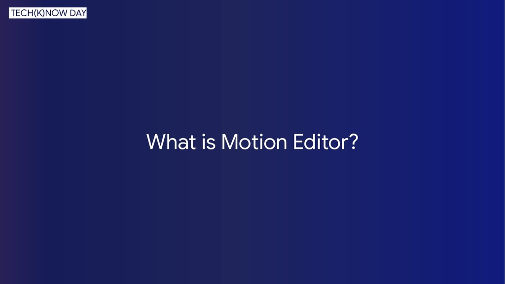 What is Motion Editor? TECH(K)NOW DAY