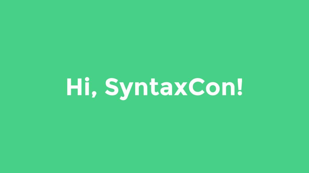 Hi, SyntaxCon!