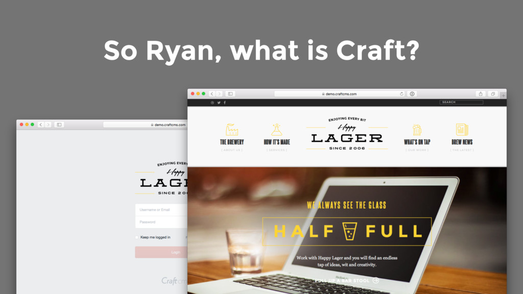 So Ryan, what is Craft?