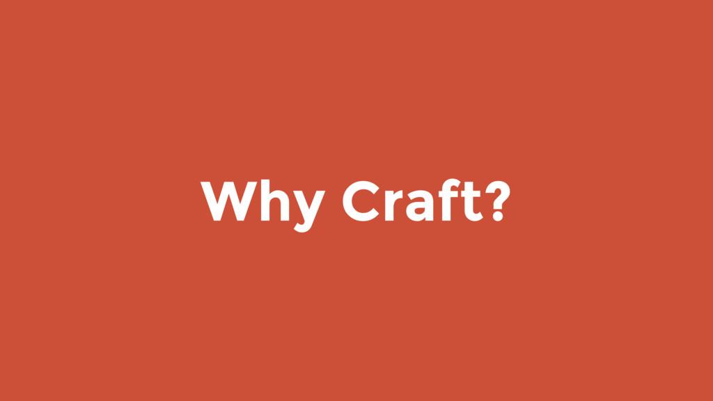 Why Craft?