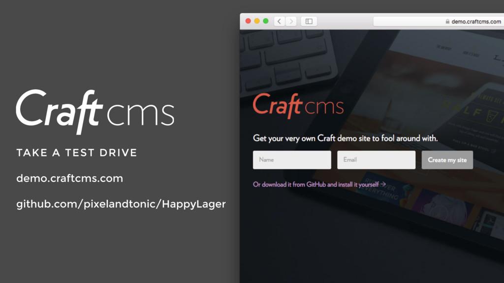 TAKE A TEST DRIVE demo.craftcms.com github.com/...