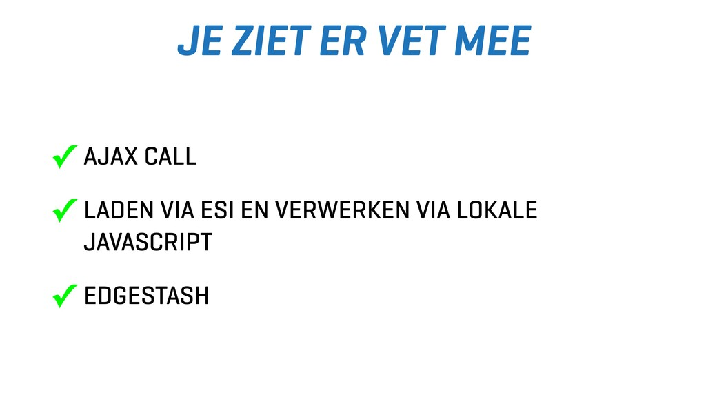 JE ZIET ER VET MEE ✓ AJAX CALL ✓ LADEN VIA ESI ...