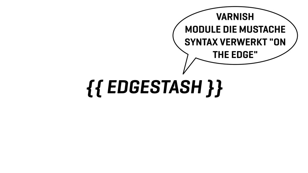 {{ EDGESTASH }} VARNISH MODULE DIE MUSTACHE SYN...