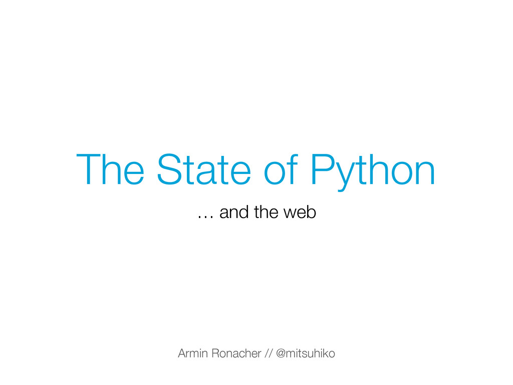 The State of Python … and the web Armin Ronache...
