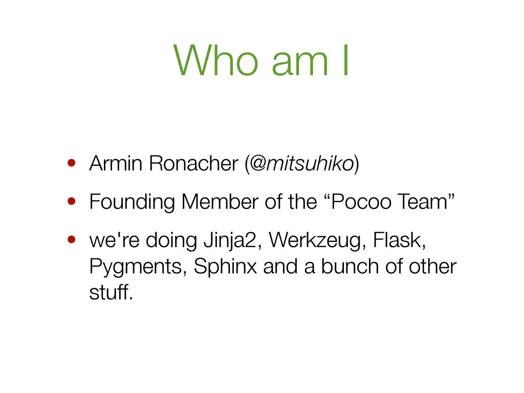 Who am I • Armin Ronacher (@mitsuhiko) • Foundi...